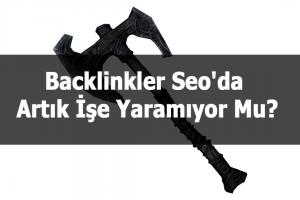 Backlinkler Seo'da Artık İşe Yaramıyor Mu?